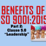 Benefits of ISO 9001, Part 2: Clause 5 on Leadership