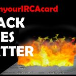 Burn Your IRCA Card, Because Black Lives Matter
