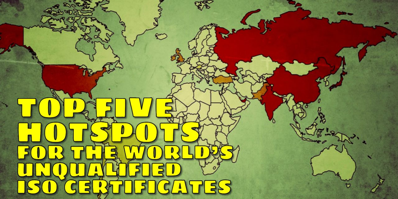 Top Five Hotspots for Unqualified ISO Certificates