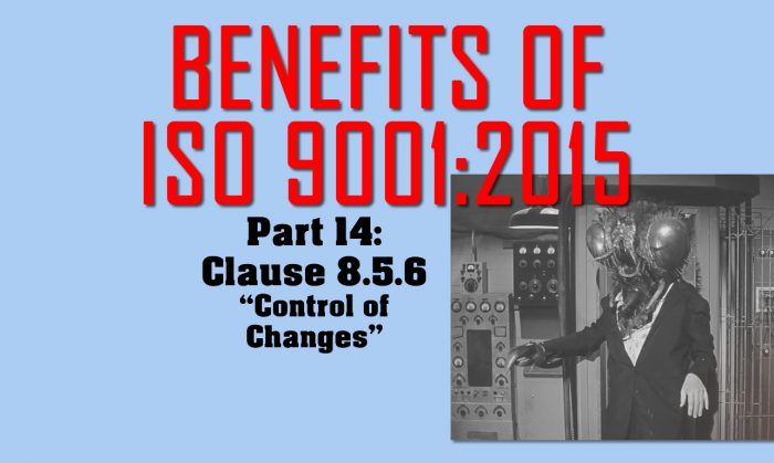 Benefits of ISO 9001, Part 14: Clause 8.5.6 Control of Changes